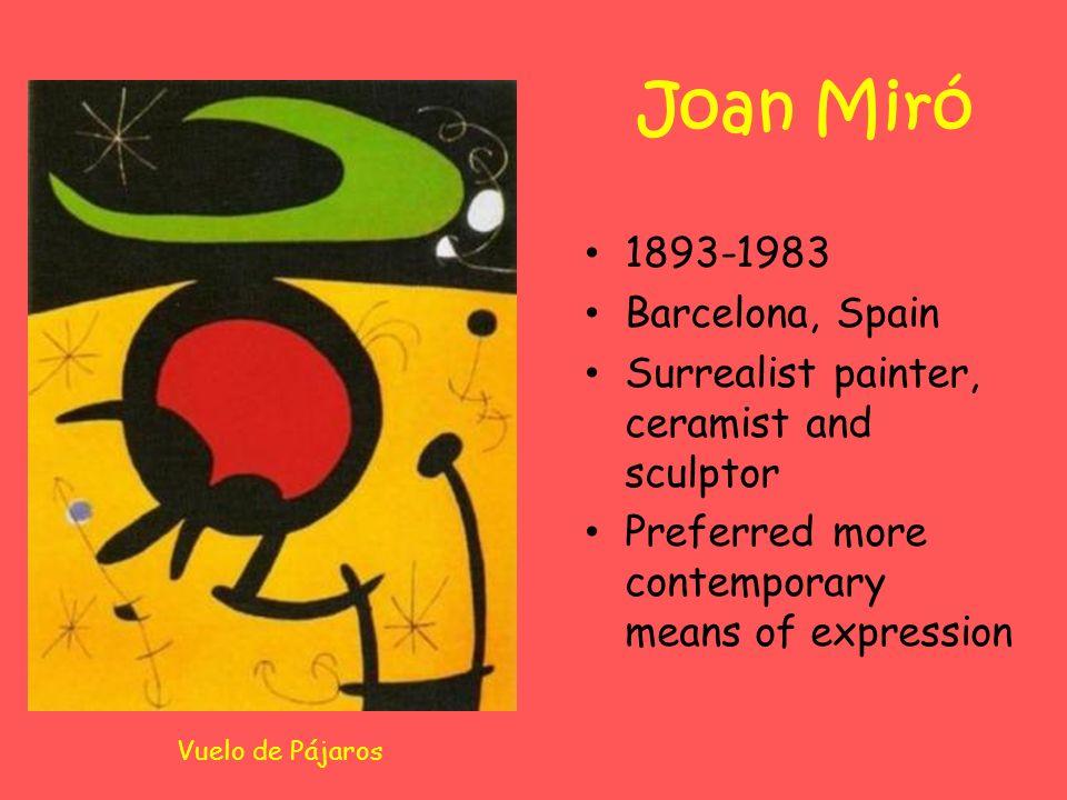 Joan Miró 1893-1983 Barcelona, Spain Surrealist painter, ceramist and sculptor Preferred more contemporary means of expression Vuelo de Pájaros
