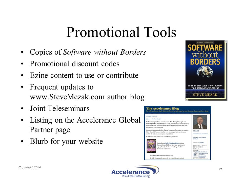 Copyright, 2008 21 Promotional Tools Copies of Software without Borders Promotional discount codes Ezine content to use or contribute Frequent updates
