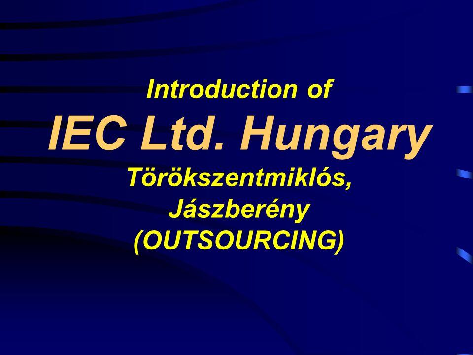 Introduction of IEC Ltd. Hungary Törökszentmiklós, Jászberény (OUTSOURCING)