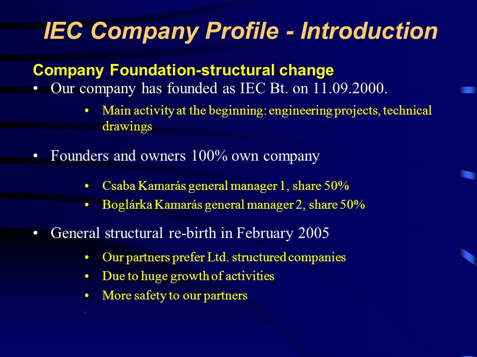 IEC Company Profile - Introduction Our company has founded as IEC Bt. on 11.09.2000. Company Foundation-structural change Founders and owners 100% own