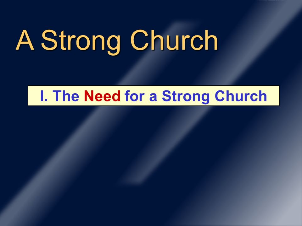 A Strong Church I. The Need for a Strong Church