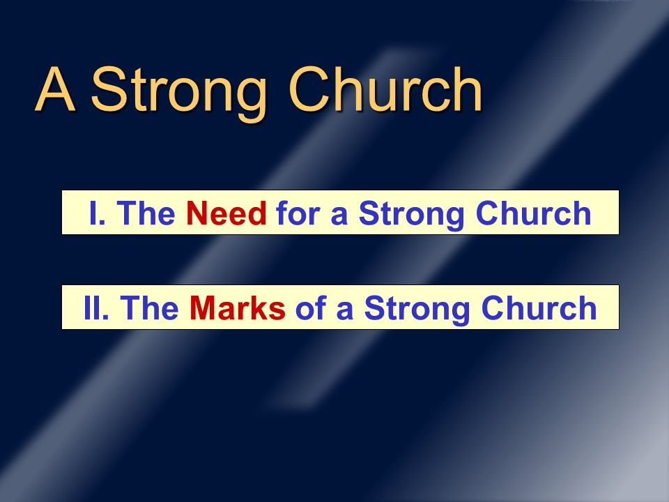 A Strong Church II. The Marks of a Strong Church I. The Need for a Strong Church