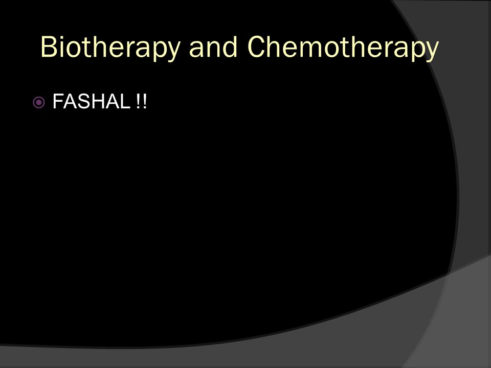 Biotherapy and Chemotherapy FASHAL !!