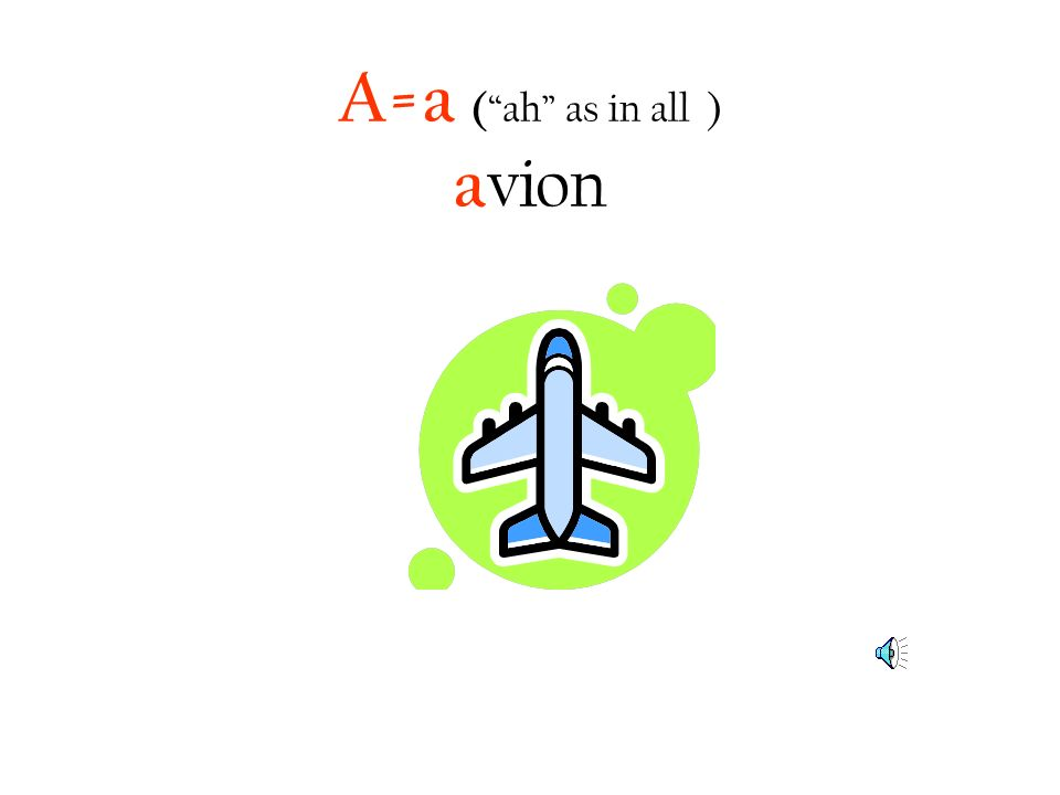 A=a ( ah as in all ) a vion