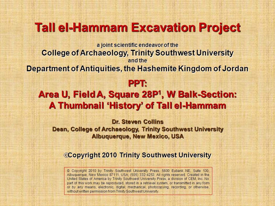 Tall el-Hammam Excavation Project a joint scientific endeavor of the College of Archaeology, Trinity Southwest University and the Department of Antiqu