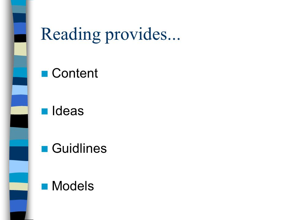 Reading provides... Content Ideas Guidlines Models
