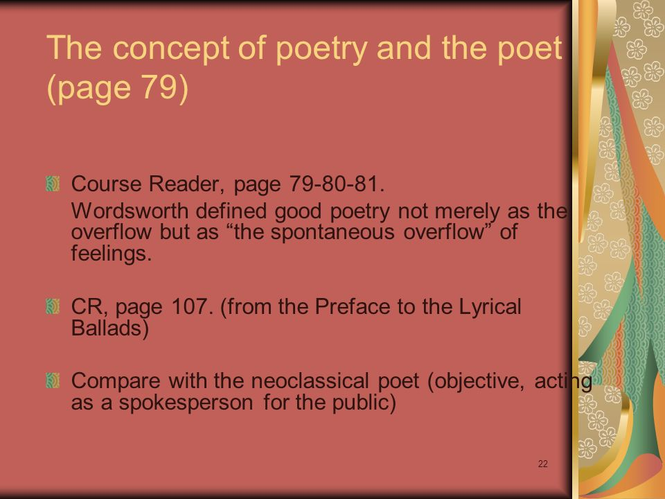 22 The concept of poetry and the poet (page 79) Course Reader, page 79-80-81. Wordsworth defined good poetry not merely as the overflow but as the spo