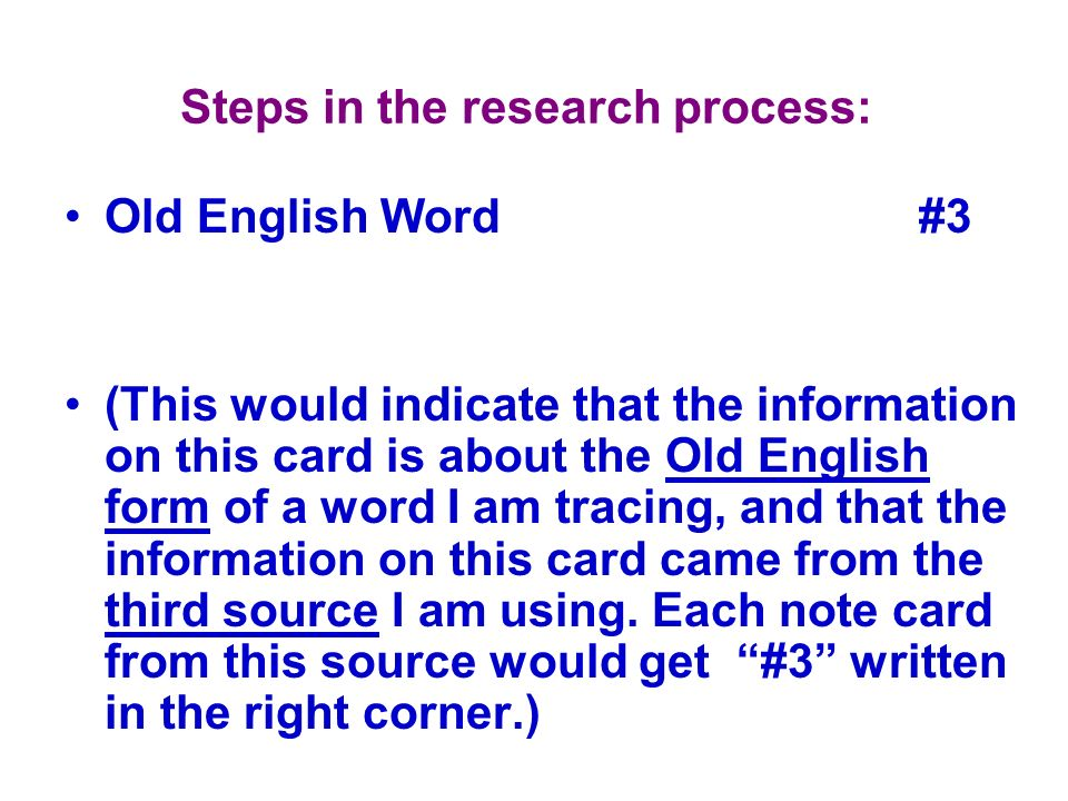 Steps in the research process: Old English Word#3 (This would indicate that the information on this card is about the Old English form of a word I am