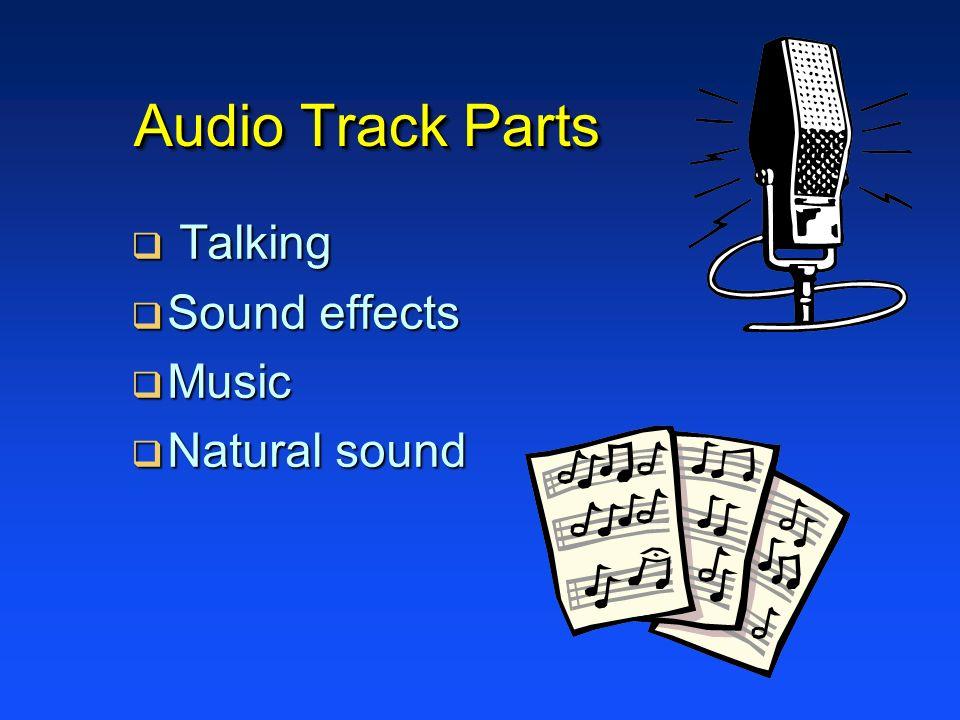 Audio Track Parts Talking Talking Sound effects Sound effects Music Music Natural sound Natural sound