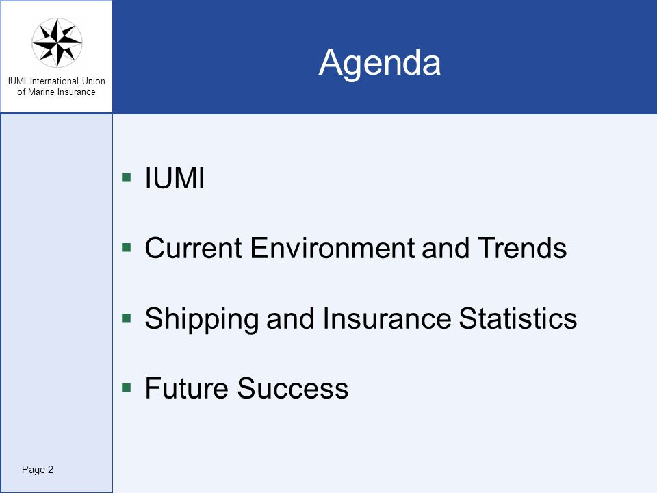 IUMI International Union of Marine Insurance Agenda IUMI Current Environment and Trends Shipping and Insurance Statistics Future Success Page 2