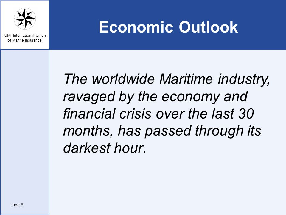 IUMI International Union of Marine Insurance The worldwide Maritime industry, ravaged by the economy and financial crisis over the last 30 months, has