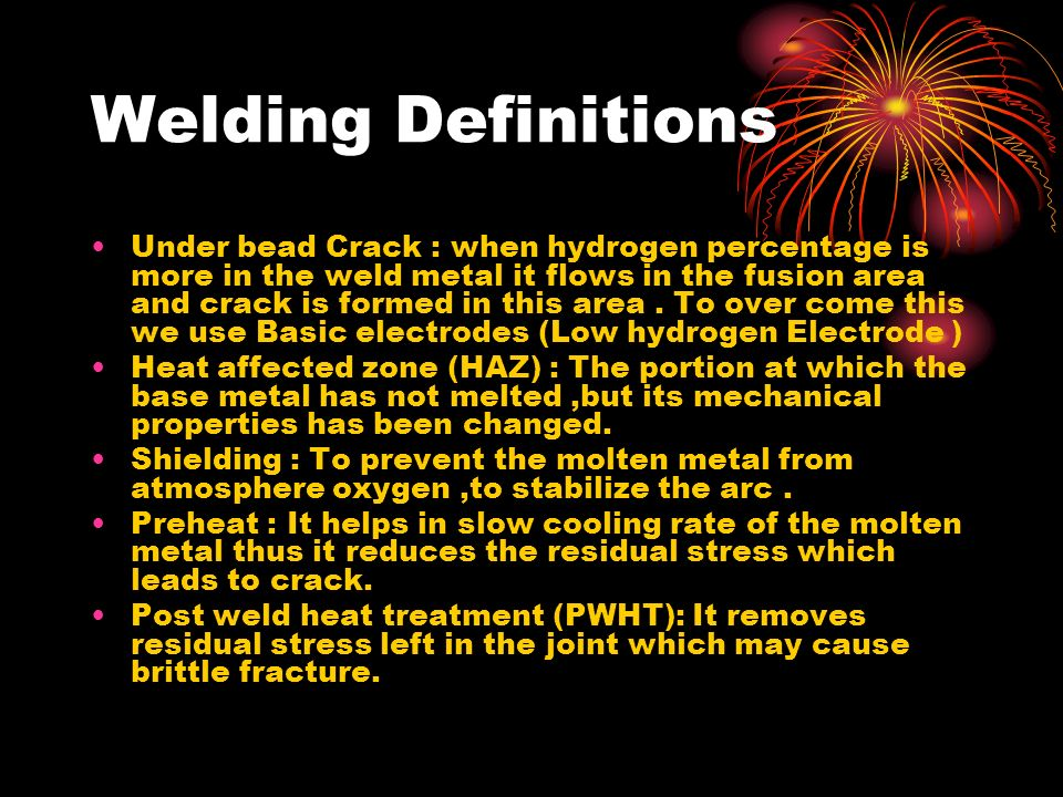 Welding Definitions Under bead Crack : when hydrogen percentage is more in the weld metal it flows in the fusion area and crack is formed in this area