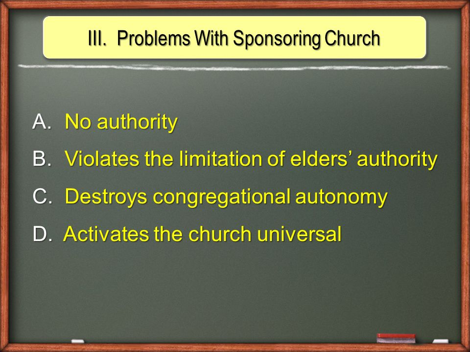 III.Problems With Sponsoring Church A. No authority B.