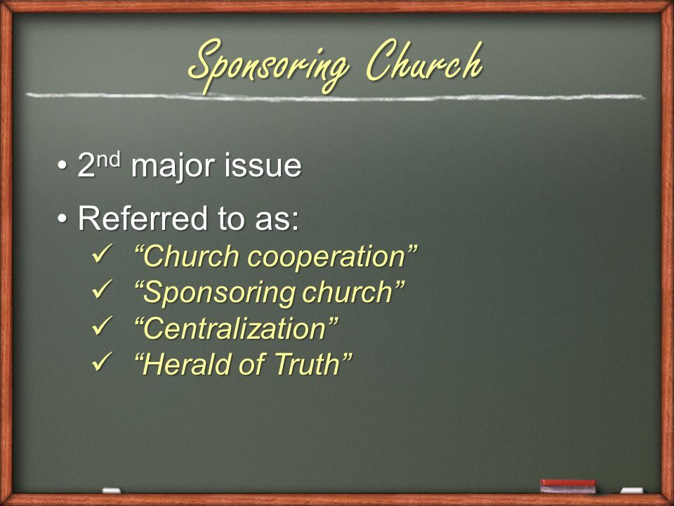 2 nd major issue2 nd major issue Referred to as:Referred to as: Church cooperation Church cooperation Sponsoring church Sponsoring church Centralization Centralization Herald of Truth Herald of Truth