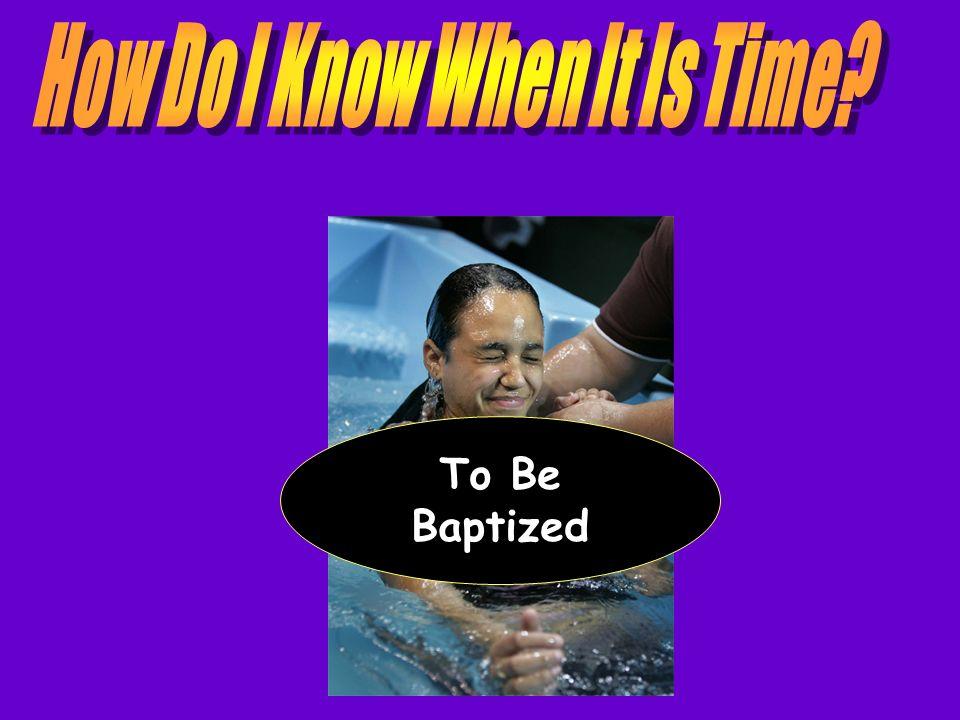 To Be Baptized