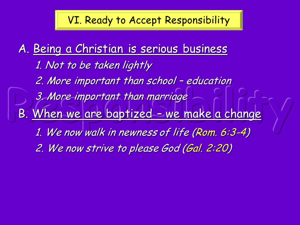 A. Being a Christian is serious business 1. Not to be taken lightly 2. More important than school – education 3. More important than marriage B. When