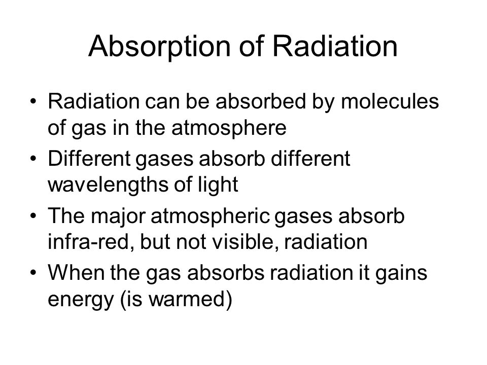 Absorption of Radiation Radiation can be absorbed by molecules of gas in the atmosphere Different gases absorb different wavelengths of light The majo