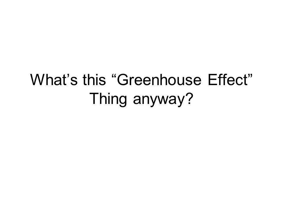 Whats this Greenhouse Effect Thing anyway?