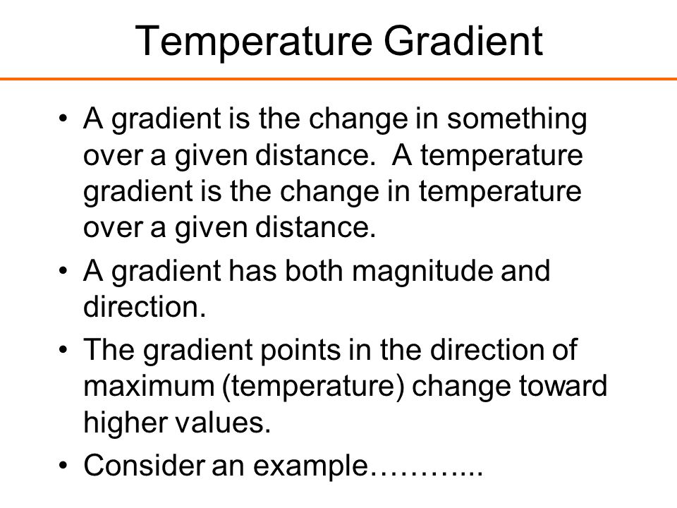 Temperature Gradient A gradient is the change in something over a given distance. A temperature gradient is the change in temperature over a given dis