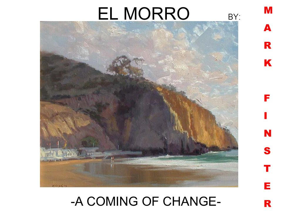 EL MORRO BY: -A COMING OF CHANGE- MARKFINSTERMARKFINSTER