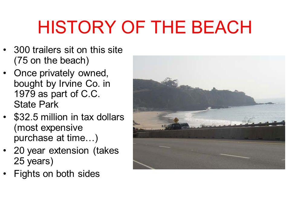HISTORY OF THE BEACH 300 trailers sit on this site (75 on the beach) Once privately owned, bought by Irvine Co.