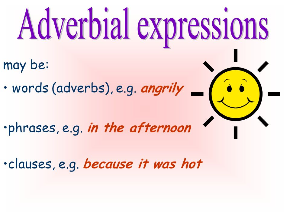 expressions which: add to the meaning of verbs e.g.