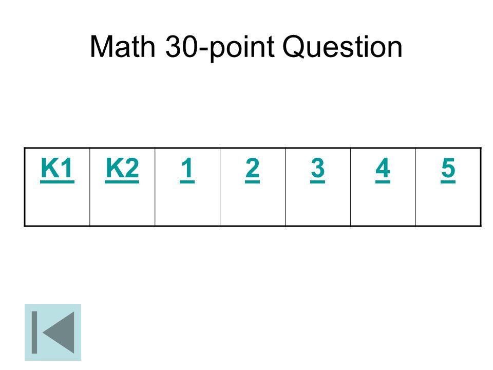Math 30-point Question K1K212345