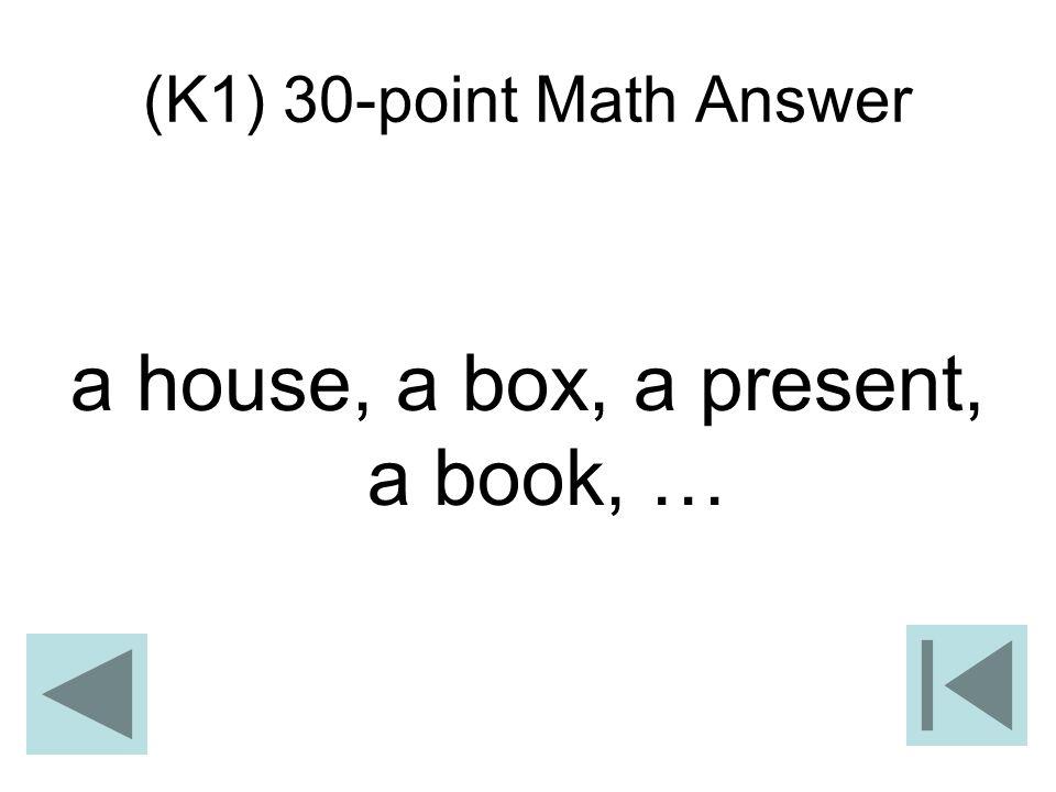 (K1) 30-point Math Answer a house, a box, a present, a book, …
