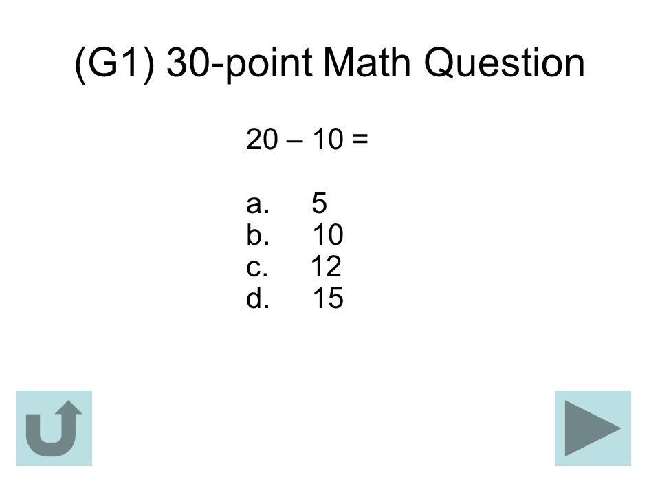 (G1) 30-point Math Question 20 – 10 = a. 5 b. 10 c. 12 d. 15