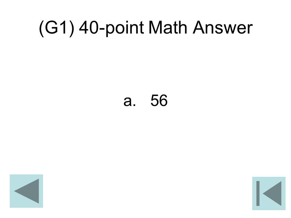 (G1) 40-point Math Answer a. 56