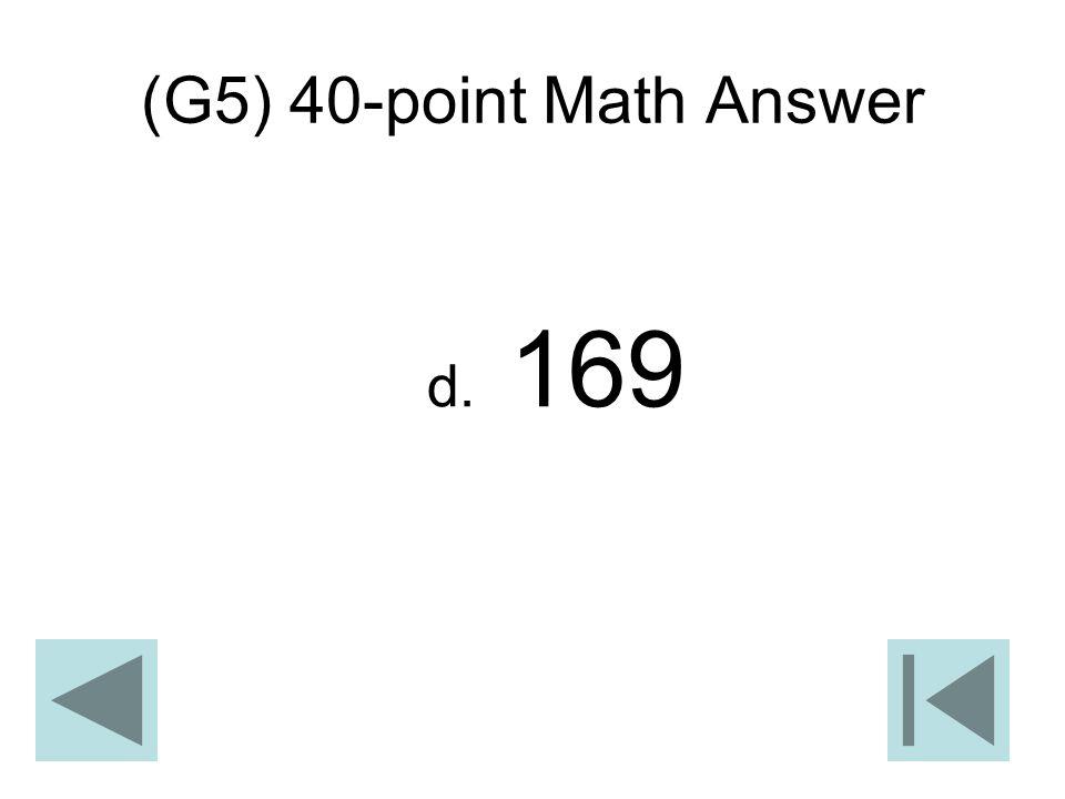 (G5) 40-point Math Answer d. 169