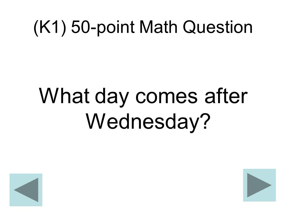 (K1) 50-point Math Question What day comes after Wednesday?