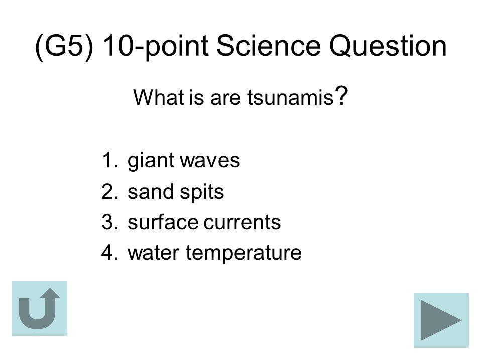 (G5) 10-point Science Question What is are tsunamis ? 1. giant waves 2. sand spits 3. surface currents 4. water temperature