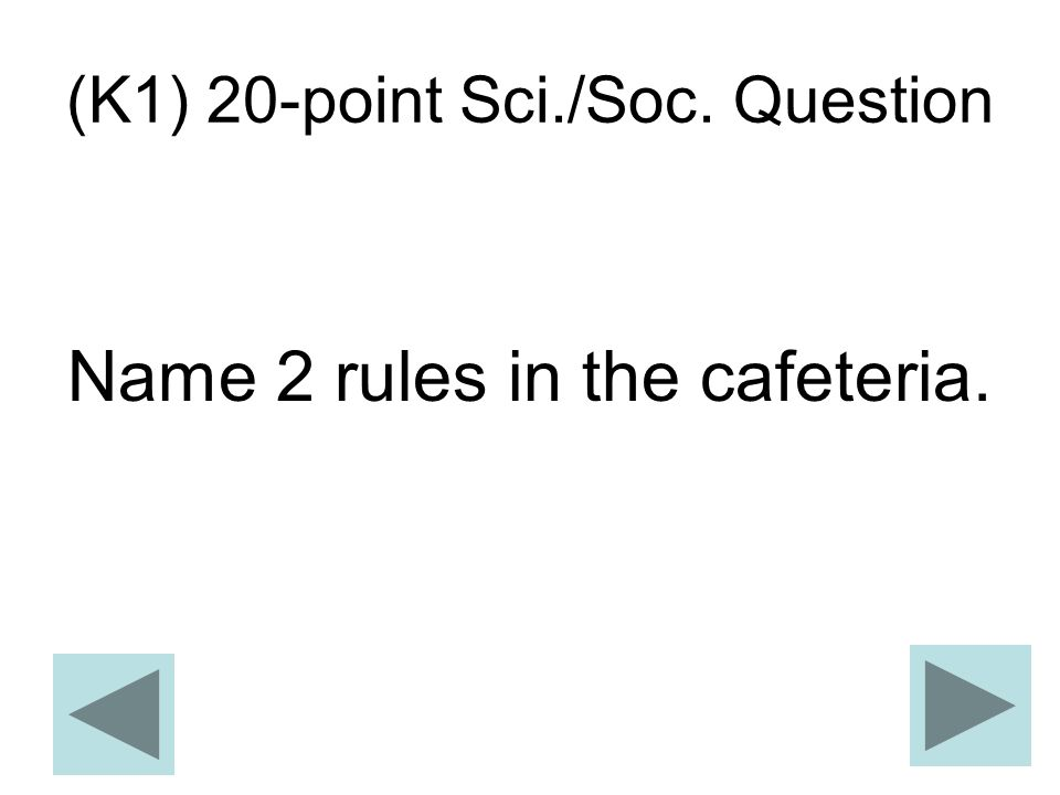 (K1) 20-point Sci./Soc. Question Name 2 rules in the cafeteria.