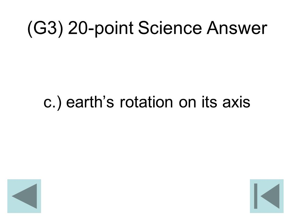 (G3) 20-point Science Answer c.) earths rotation on its axis