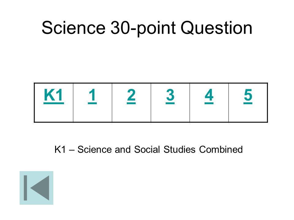 Science 30-point Question K112345 K1 – Science and Social Studies Combined