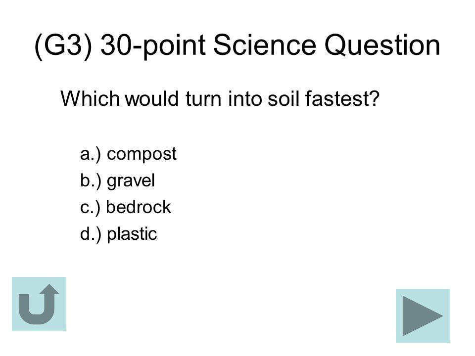 (G3) 30-point Science Question Which would turn into soil fastest? a.) compost b.) gravel c.) bedrock d.) plastic
