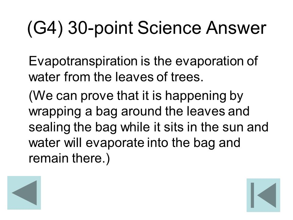 (G4) 30-point Science Answer Evapotranspiration is the evaporation of water from the leaves of trees. (We can prove that it is happening by wrapping a