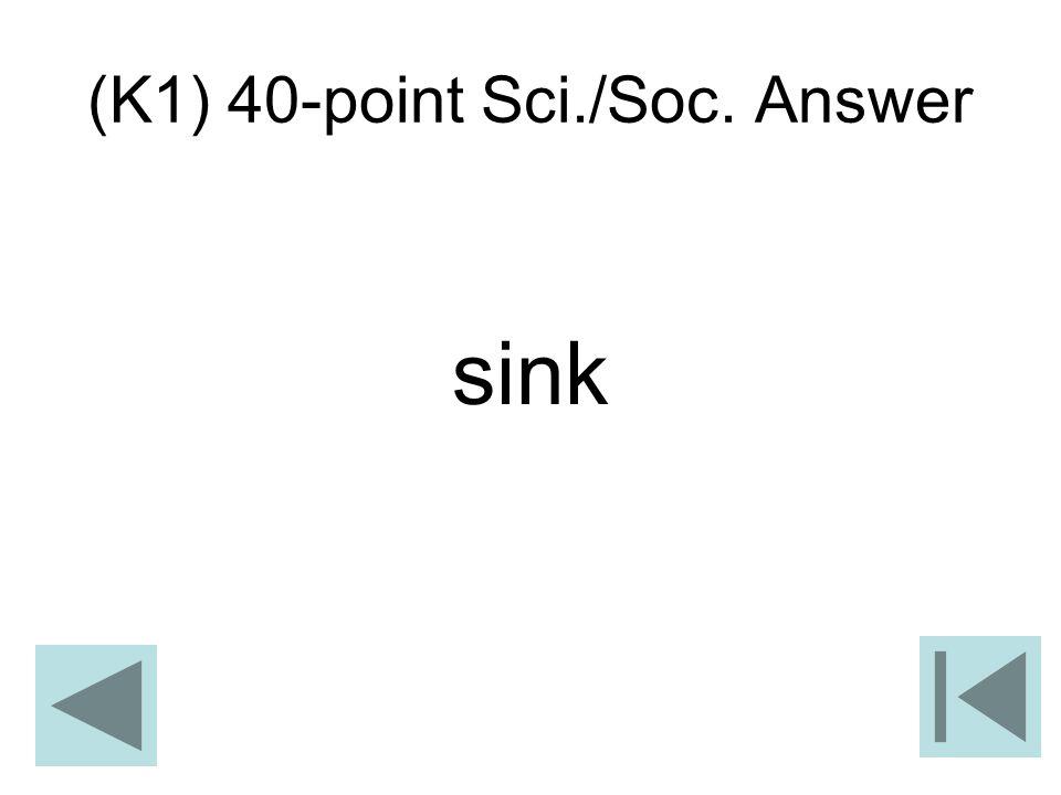 (K1) 40-point Sci./Soc. Answer sink