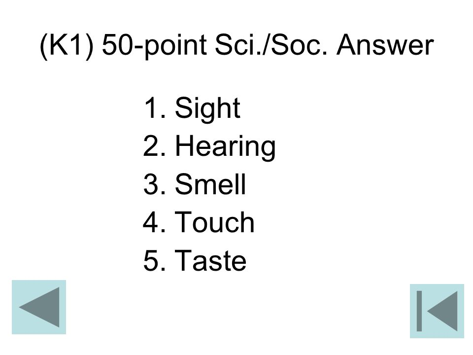 (K1) 50-point Sci./Soc. Answer 1.Sight 2.Hearing 3.Smell 4.Touch 5.Taste