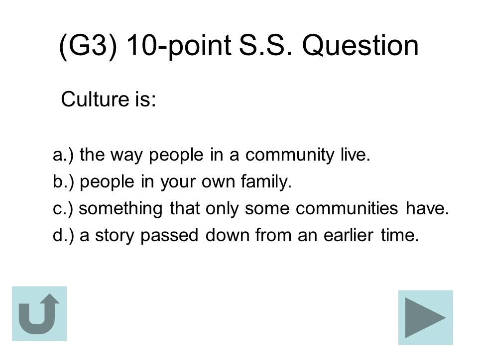(G3) 10-point S.S. Question Culture is: a.) the way people in a community live. b.) people in your own family. c.) something that only some communitie