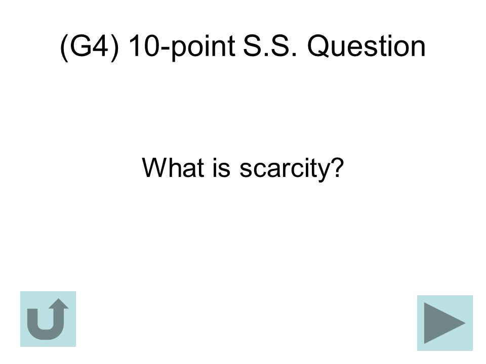 (G4) 10-point S.S. Question What is scarcity?