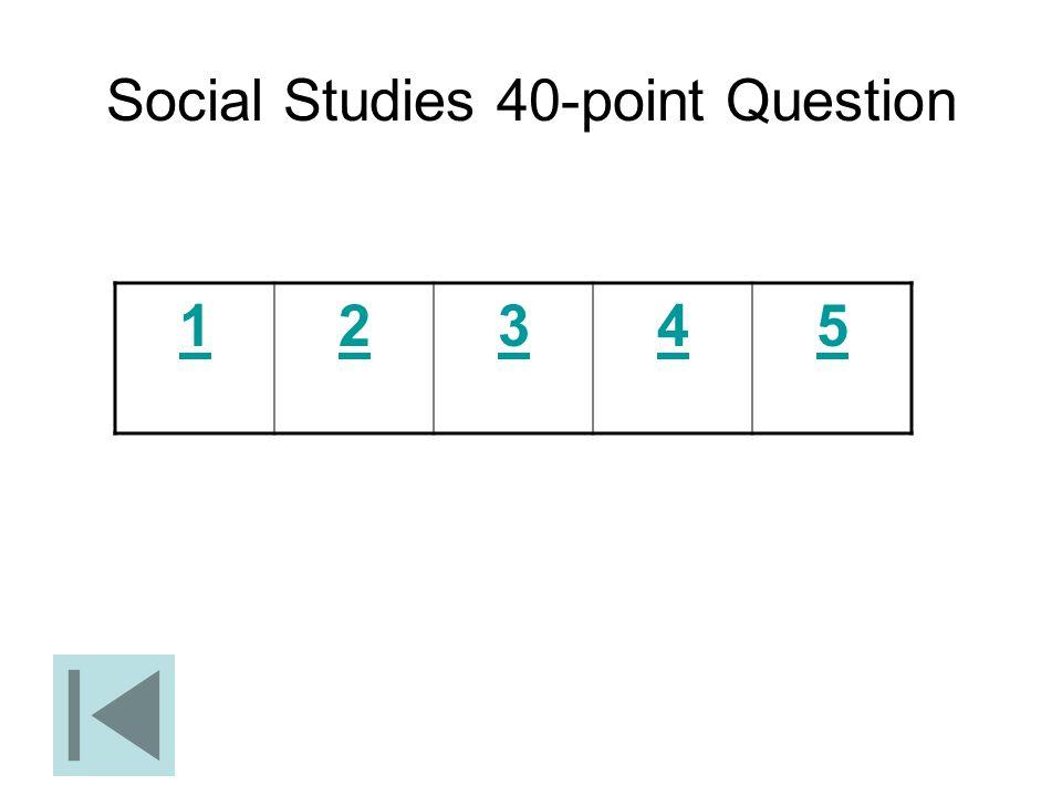 Social Studies 40-point Question 12345