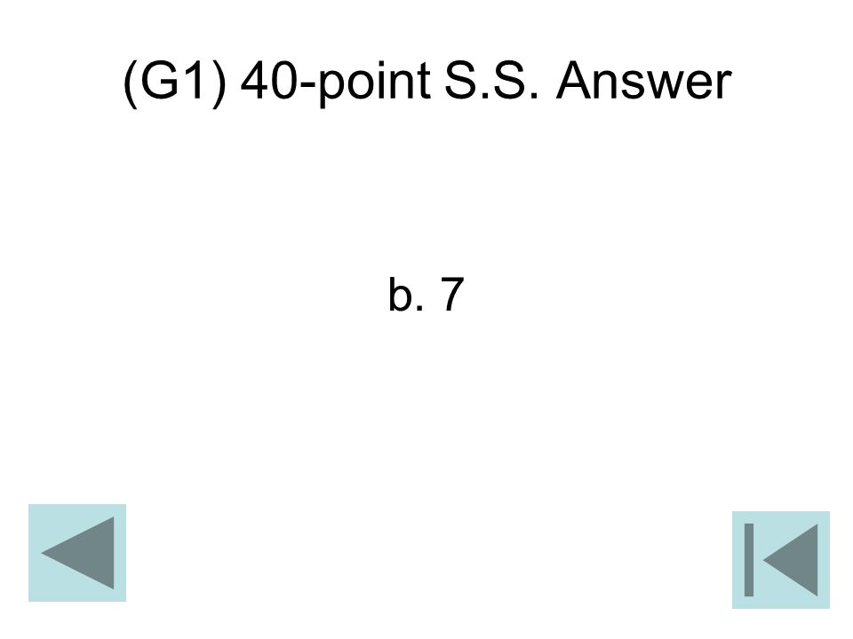 (G1) 40-point S.S. Answer b. 7