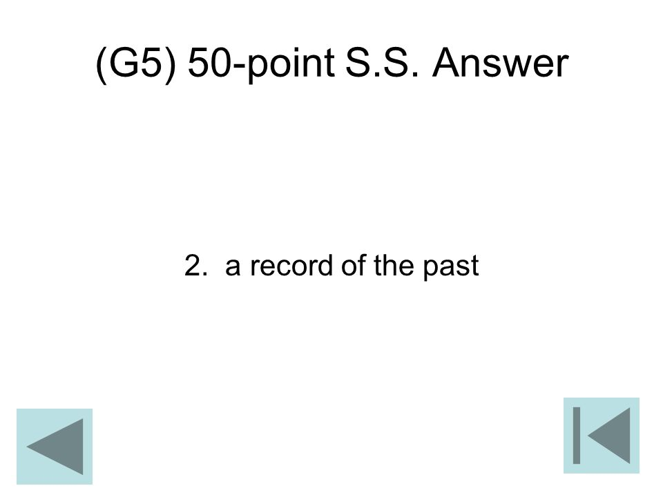 (G5) 50-point S.S. Answer 2. a record of the past