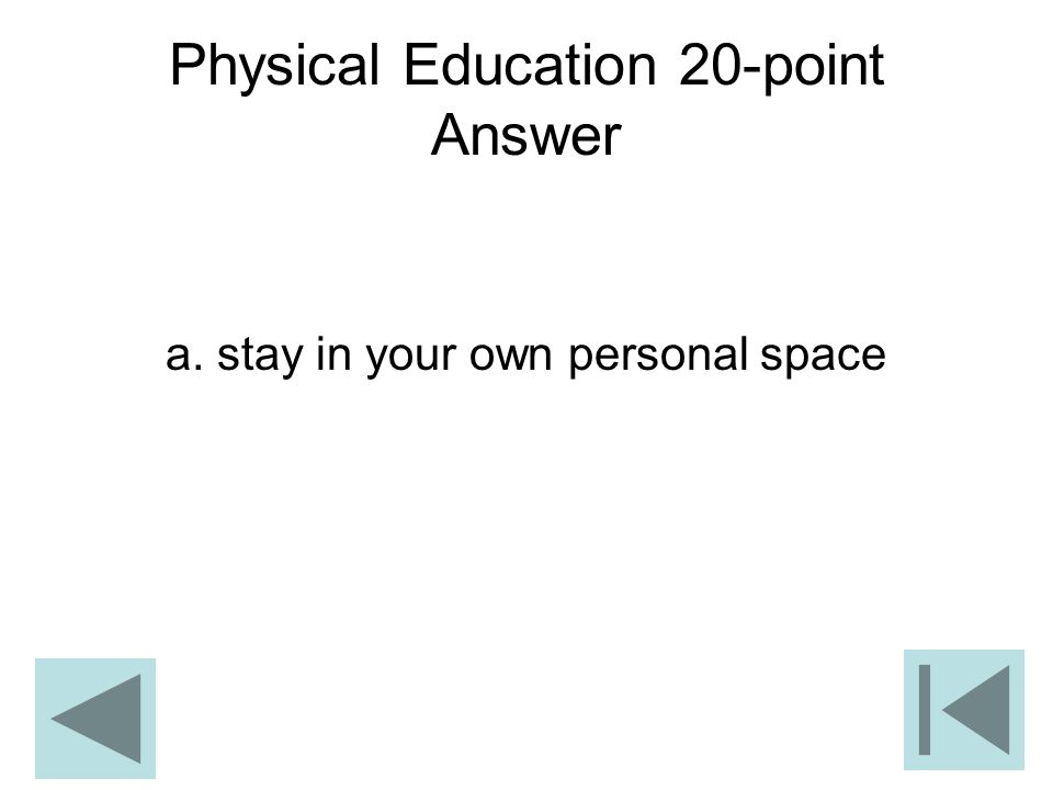 Physical Education 20-point Answer a. stay in your own personal space
