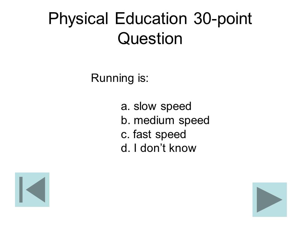 Physical Education 30-point Question Running is: a. slow speed b. medium speed c. fast speed d. I dont know