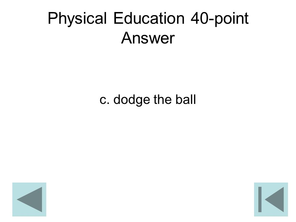 Physical Education 40-point Answer c. dodge the ball
