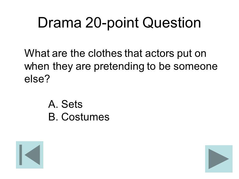 Drama 20-point Question What are the clothes that actors put on when they are pretending to be someone else? A. Sets B. Costumes