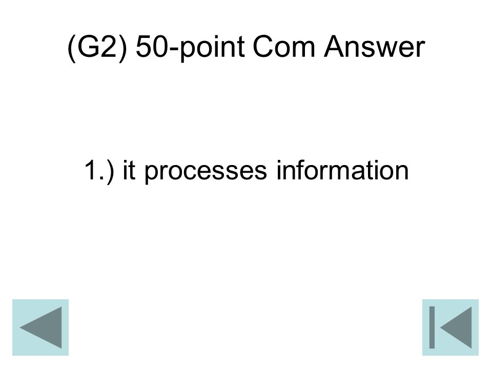 (G2) 50-point Com Answer 1.) it processes information